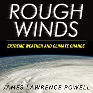 Rough Winds: Extreme Weather and Climate Change | [James Lawrence Powell]