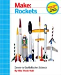 Make: Rockets: Down-to-Earth Rocket S...