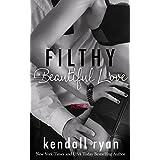Filthy Beautiful Love (Filthy Beautiful Lies Book 2) ~ Kendall Ryan