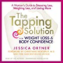 The Tapping Solution for Weight Loss & Body Confidence: A Woman's Guide to Stressing Less, Weighing Less, and Loving More (       UNABRIDGED) by Jessica Ortner Narrated by Jessica Ortner