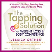 The Tapping Solution for Weight Loss & Body Confidence: A Woman's Guide to Stressing Less, Weighing Less, and Loving More | [Jessica Ortner]