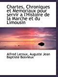 Chartes, Chroniques et Memoriaux pour servir al'Histoire de la Marche et du Limousin (French Edition)