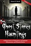 img - for True Ghost Stories and Hauntings: Chilling Stories of Poltergeists, Unexplained Phenomenon, and Haunted Houses (Volume 1) book / textbook / text book