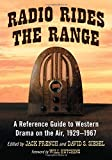 img - for Radio Rides the Range: A Reference Guide to Western Drama on the Air, 1929-1967 book / textbook / text book