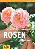 Rosen pflegen: Schritt für Schritt zum Rosenparadies (GU PraxisRatgeber Garten)