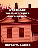 WRECKAGE: Tales of Murder and Disaster