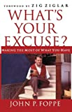 John P Foppe What's Your Excuse?: Making the Most of What You Have