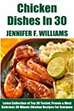No More Than 30 Minute Chicken Dishes: Latest Collection of Top 30 Tested, Proven, Most-Wanted Delicious And Quick Chicken Recipes For Everyone