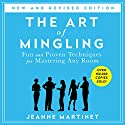 The Art of Mingling: Fun and Proven Techniques for Mastering Any Room (       UNABRIDGED) by Jeanne Martinet Narrated by Jeanne Martinet