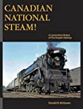 Canadian National Steam!: A Locomotive History of the Peoples Railway
