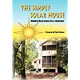 The Simply Solar House: Green Building on a Budget ~ Richard V. Crume