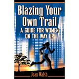 Blazing Your Own Trail, A Guide for Women on the Way Up