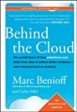 Behind the Cloud: The Untold Story of How Salesforce.com Went from Idea to Billion-Dollar Company-and Revolutionized an Industry