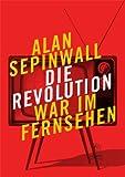 Die Revolution war im Fernsehen: Essay zu den Fernsehserien Sopranos, Mad Men, 24, Lost, u. a