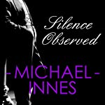 Silence Observed (       UNABRIDGED) by Michael Innes Narrated by Matt Addis