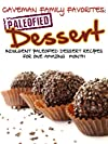 Caveman Family Favorites: Indulgent Paleofied Dessert Recipes For One Amazing Month
