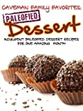 Indulgent Paleofied Dessert Recipes For One Amazing Month (Family Paleo Diet Recipes, Caveman Family Favorite Book 5)