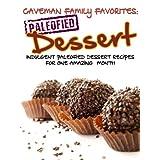 Indulgent Paleofied Dessert Recipes For One Amazing Month (Family Paleo Diet Recipes, Caveman Family Favorite Cookbooks Book 5) ~ Lauren Pope