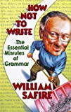 How Not to Write: The Essential Misrules of Grammar (039332723X) by Safire, William
