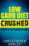 LOW CARB DIET CRUSHED - Secrets Of Low Carb Diet Revealed: Low Carb Diet Fundamentals, Low Carb Diet Plan, Low Carb Tricks and Secrets, Carb Loading, Carb Cycling, All In One Book
