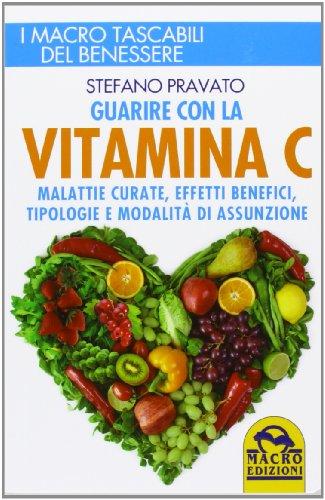 Guarire Con La Vitamina C. Malattie Curate, Effetti Benefici, Tipologie E Modalità D'Assunzione