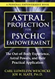 Astral Projection for Psychic Empowerment: The Out-of-Body Experience, Astral Powers, and their Practical Application