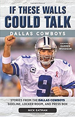 If These Walls Could Talk: Dallas Cowboys: Stories from the Dallas Cowboys Sideline, Locker Room, and Press Box