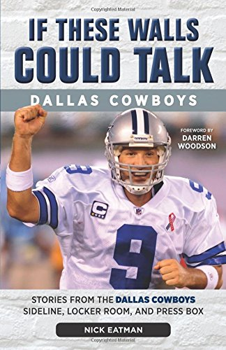 If These Walls Could Talk: Dallas Cowboys: Stories from the Dallas Cowboys Sideline, Locker Room, and Press Box PDF