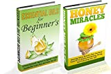 Honey Miracles And Essential Oils For Beginners Box Set  -  2 In 1 Honey Miracles + Essential Oils For Beginners In A Box Set (Honey Healing, Honey Miracles, ... Natural Remedies, Essential Oils Book 4)