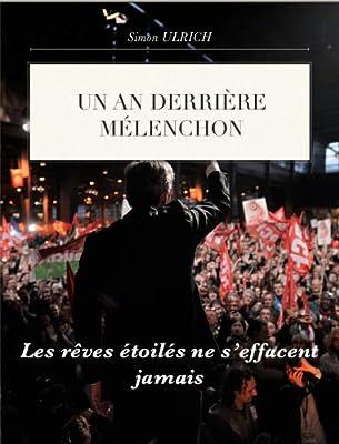 Un an derrière Mélenchon (French Edition)