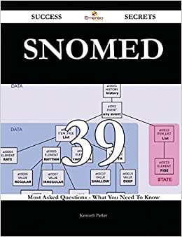 SNOMED 39 Success Secrets: 39 Most Asked Questions On SNOMED - What You Need To Know