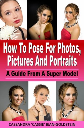 How To Pose For Photos, Pictures And Portraits : A Guide From A Super Model