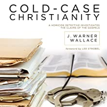 Cold-Case Christianity: A Homicide Detective Investigates the Claims of the Gospels Audiobook by J. Warner Wallace Narrated by Bill DeWees