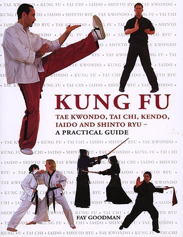 Kung Fu Tae Kwondo, Tai Chi. Kendo, Iaido and Shinto Ryu -- A Practical Guide by Goodman, Fay (1998) Hardcover