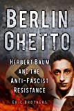 Eric Brothers Berlin Ghetto: Herbert Baum and the Anti-fascist Resistance