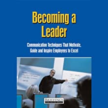 Becoming a Leader: Communication Techniques That Motivate, Guide, and Inspire Employees to Excel | Livre audio Auteur(s) :  Briefings Media Group
