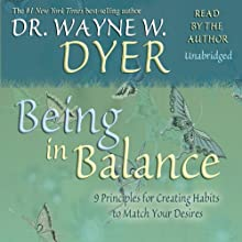 Being In Balance: 9 Principles for Creating Habits to Match Your Desires Audiobook by Wayne W. Dyer Narrated by Wayne W. Dyer