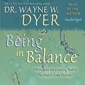 Being In Balance: 9 Principles for Creating Habits to Match Your Desires | [Wayne W. Dyer]