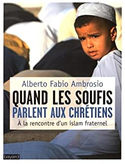 Quand les soufis parlent aux chrétiens : à la rencontre d'un islam fraternel, Ambrosio, Alberto Fabio
