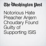 Notorious Hate Preacher Anjem Choudary Found Guilty of Supporting ISIS | Anthony Faiola