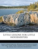 img - for Little lessons for little housekeepers book / textbook / text book