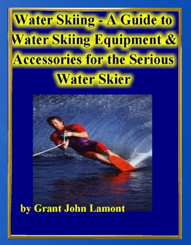 Water Skiing - A Guide to Water Skiing Equipment & Accessories for the Serious Water Skiier