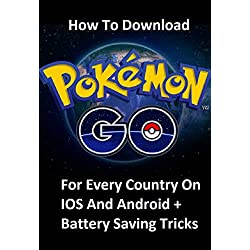 Pokemon Go: How To Download Pokemon Go For Every Country On IOS And Android: (How to avoid malware and How to save battery + tips,tricks and secrets) (English Edition)