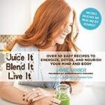 Juice It, Blend It, Live It: Over 50...