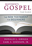 Matthew's Gospel from Scratch: The New Testament for Beginners (The Bible from Scratch)