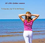 50 Life's Golden Lessons: To enjoy your life to its full potential