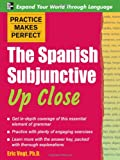 Practice Makes Perfect: The Spanish Subjunctive Up Close (Practice Makes Perfect)