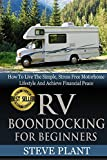 RV Boondocking For Beginners: How To Live The Simple, Stress Free Motorhome Lifestyle And Achieve Financial Peace (Camping Guide, Rv Living, Trailersteading)