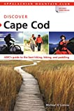 AMC Discover Cape Cod: AMCs Guide To The Best Hiking, Biking, And Paddling (Appalachian Mountain Club: Discover Cape Cod)