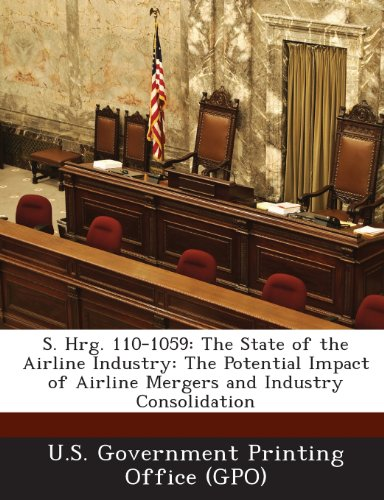 S. Hrg. 110-1059: The State of the Airline Industry: The Potential Impact of Airline Mergers and Industry Consolidation